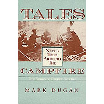 Tales Never Told Around Campfire by Mark Dugan