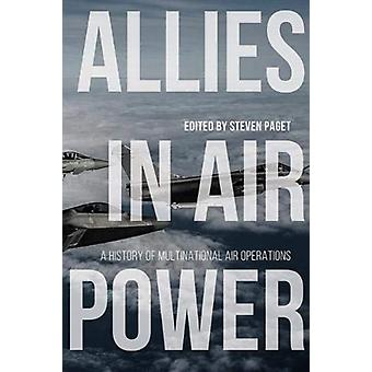 Allies in Air Power by Other Bert Frandsen & Other Matthew Powell & Other Andrew Conway & Other John Moremon & Edited by Steven Paget