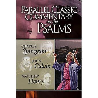 Charles Haddon Spurgeon & John Calvin & Matthew Henryn rinnakkaisklassikkokommentti psalmista