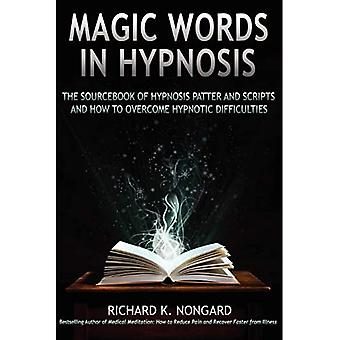 Magic Words, the Sourcebook of Hypnosis Patter and Scripts and How to Overcome Hypnotic Difficulties