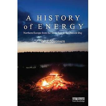 Une histoire de l'énergie L'Europe du Nord de l'âge de pierre à nos jours