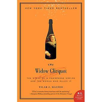 La Veuve Clicquot - l'histoire d'un Empire de Champagne et de la femme qui