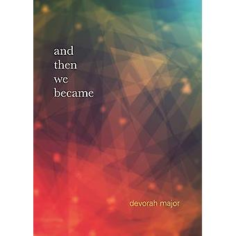 And Then We Became by Devorah Major - 9780872867260 Book