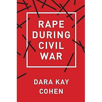 Rape During Civil War by Dara Kay Cohen - 9781501705274 Book