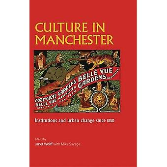 Culture in Manchester - Institutions and Urban Change Since 1850 by Ja