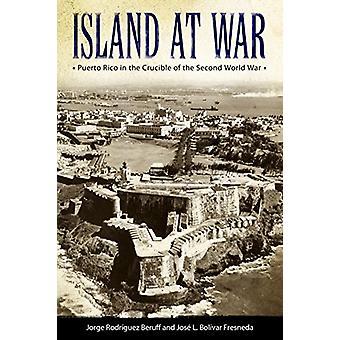 Île en guerre - Porto Rico dans le creuset de la seconde guerre mondiale par
