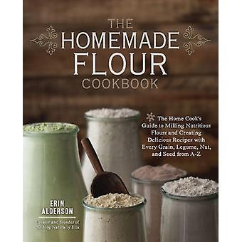 Hemmagjord mjöl kokboken - den hem Cook's Guide till fräsning näringsri