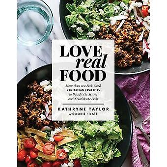 Love Real Food - More Than 100 Feel-Good Vegetarian Favorites to Delig