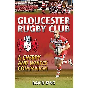 Gloucester Rugby Club - A  -Cherry and Whites - Companion by Dave King -