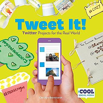 Tweet It!: Twitter Projects for the Real World (Cool Social Media)