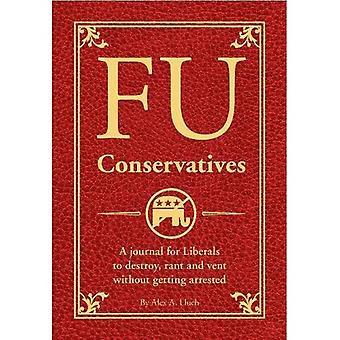 FU conservateurs: Un Journal pour les libéraux de détruire, la diatribe et aérer sans se faire arrêter