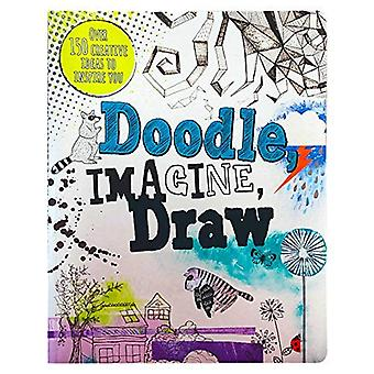 Doodle, Imagine, Draw: Over� 150 Creative Ideas to Inspire You