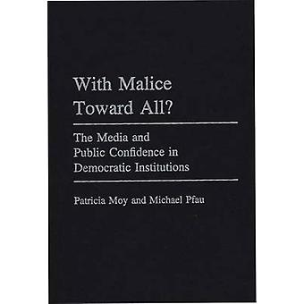 Mit Bosheit in Richtung der Medien und Öffentlichkeit Vertrauen in die demokratischen Institutionen von Moy & Patricia