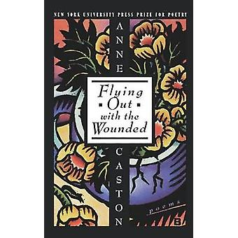 Flying Out With the Wounded by Caston & Anne