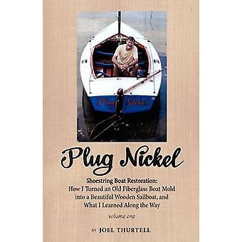 Stecker Nickel Shoestring Boot Restauration, wie ich eine schöne hölzerne Segelschiff eine alte Fiberglas Boot Form umgewandelt und was habe ich gelernt, auf dem Weg von Thurtell & Joel Howard
