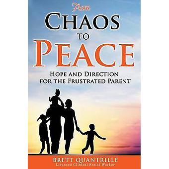 From Chaos to Peace Hope and Direction for the Frustrated Parent by Quantrille & Brett
