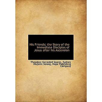Zijn vrienden Het verhaal van de directe discipelen van Jezus na zijn hemelvaart door Theodore Geralded SoaresSydney Dixjoint Strong