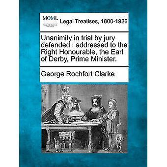 Enhällighet i rättegång med jury försvarade riktar sig till den rätta ärade Earl av Derby premiärministern. av Clarke & George Rochfort