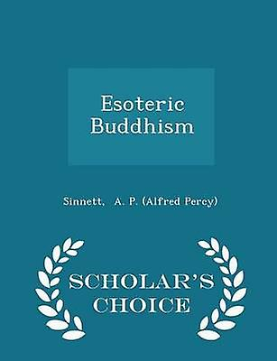 Esoteric Buddhism  Scholars Choice Edition by A. P. Alfred Percy & Sinnett