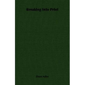 Breaking Into Print by Adler & Elmer