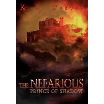 THE NEFARIOUS  Prince of Shadow by Weaver & K. A.