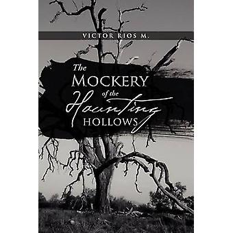 The Mockery of the Haunting Hollows by M. & Victor Rios