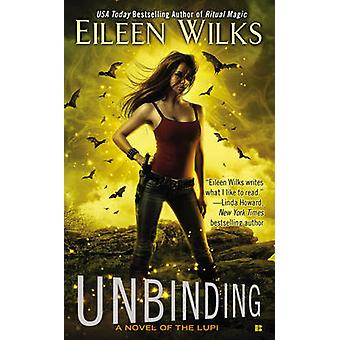 Unbinding - A Novel of the Lupi by Eileen Wilks - 9780425263372 Book