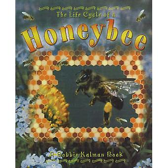 The Life Cycle of a Honeybee by Bobbie Kalman - 9780778706946 Book