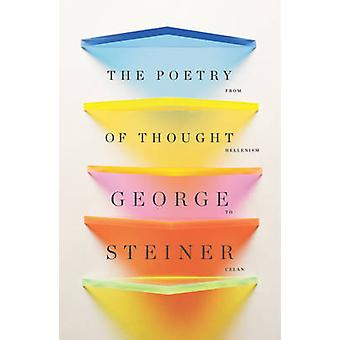 The Poetry of Thought - from Hellenism to Celan by George Steiner - 97
