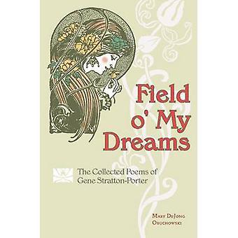 Veld O ' My Dreams-de verzamelde gedichten van Gene Stratton-Porter door ma