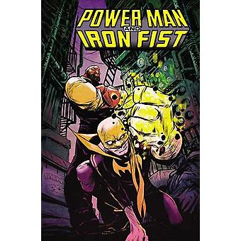 Power Man and Iron Fist Vol. 1 - the Boys are Back in Town by Sanford