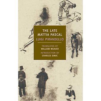The Late Mattia Pascal by Luigi Pirandello - Charles Simic - William