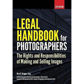 Legal Handbook for Photographers - the Rights and Liabilities of Makin