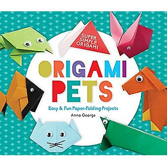 Origami Pets - Easy & Fun Paper-Folding Projects by Anna George - 9781