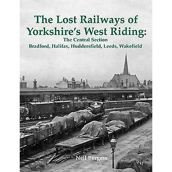 The Lost Railways of Yorkshire's West Riding - The Central Section Bra