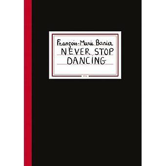 Francois-Marie Banier - Never Stop Dancing by Francois-Marie Banier -