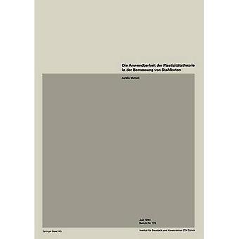 Die Anwendbarkeit der Plastizittstheorie der Bemessung von Stahlbeton by Muttoni & A.