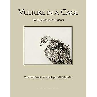 Vulture In A Cage by Solomon Ibn Gabirol & Translated by Raymond P Scheindlin