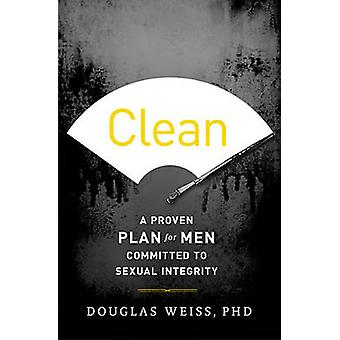 Clean A Proven Plan for Men Committed to Sexual Integrity by Weiss & Douglas