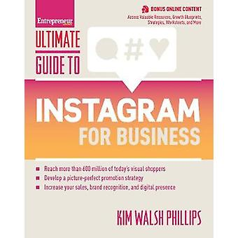 Ultimate Guide to Instagram for Business by Walsh Phillips & Kim
