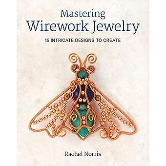 Mastering Wirework Jewelry by Rachel Norris