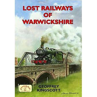 Lost Railways of Warwickshire by Geoffrey Kingscott