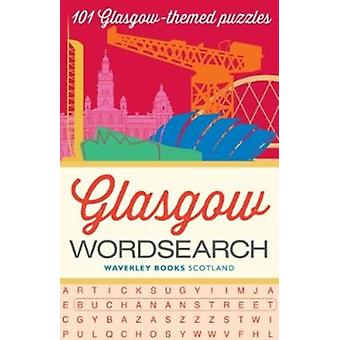 Glasgow Wordsearch  101 Glasgowthemed puzzles by Waverley Books
