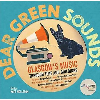 Dear Green Sounds  Glasgows Music Through Time and Buildings  The Apollo Glasgow Pavilion Mono Glasgow Royal Concert Hall King Tuts Wah Wah Hut and More by Edited by Kate Molleson