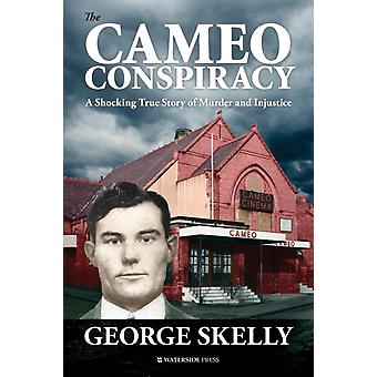 The Cameo Conspiracy A Shocking True Story of Murder and Injustice by Skelly & George