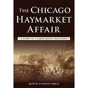 The Chicago Haymarket Affair - A Guide to a Labor Rights Milestone by