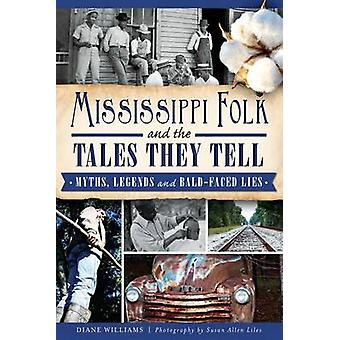 Mississippi Folk and the Tales They Tell - Myths - Legends and Bald-Fa