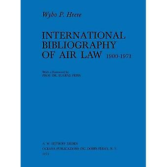 Intl Bibliography Of Air Law Main Work 19001971 by Heere & Wybo P.