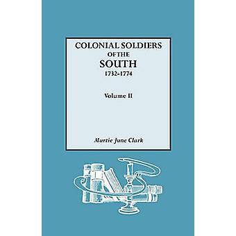 Colonial Soldiers of the South 17321774. in Two Volumes. Volume II by Clark & Murtie June