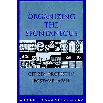 Organizing the Spontaneous Citizen Protest in Postwar Japan by Sasaki & W.
